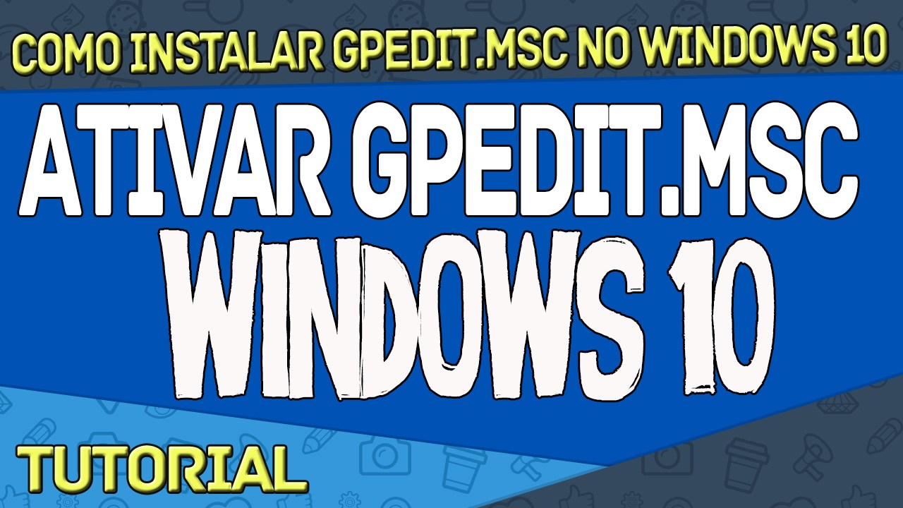 Ativar O Recurso GPEdit (Editor de Política de Grupo) No Windows 10 - Home