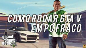 GTA V no PC Fraco ou Notebook - COMPLETO 2018
