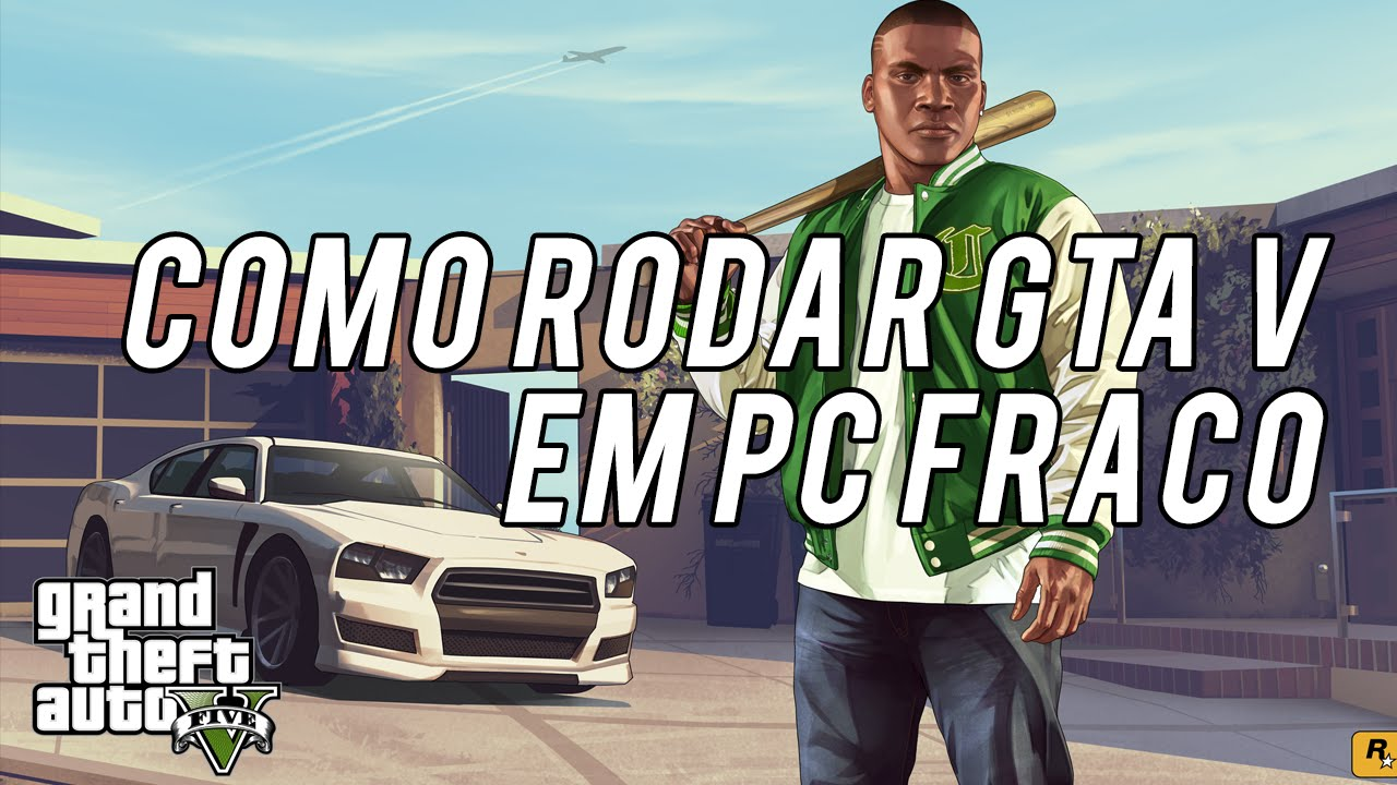 GTA V no PC Fraco ou Notebook - COMPLETO 2018