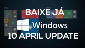 Windows 10 Pro Spring Creators Update – Download em Português-BR APRIL UPDATE