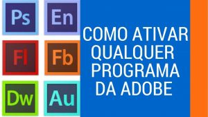 Como ativar qualquer programa da adobe 2018 - Ativador Adobe